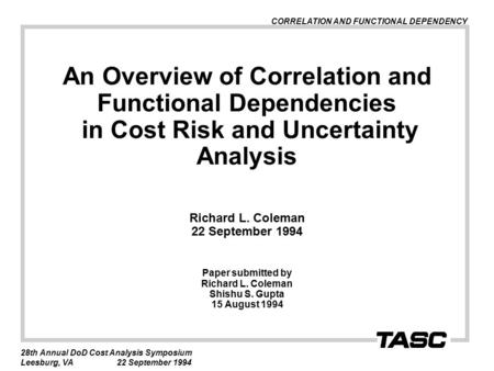 CORRELATION AND FUNCTIONAL DEPENDENCY 28th Annual DoD Cost Analysis Symposium Leesburg, VA22 September 1994 An Overview of Correlation and Functional Dependencies.
