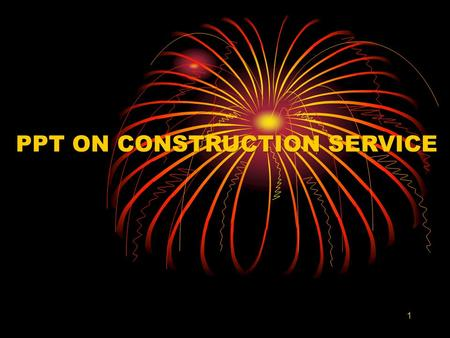 PPT ON CONSTRUCTION SERVICE 1. Construction connected Services  Commercial or Industrial Construction Service  Construction of complex service  Works.