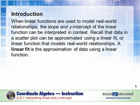 Introduction When linear functions are used to model real-world relationships, the slope and y-intercept of the linear function can be interpreted in context.