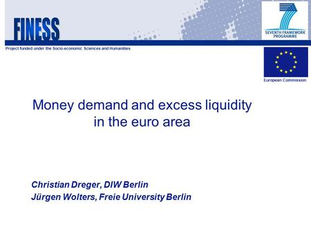 Project funded under the Socio-economic Sciences and Humanities European Commission Money demand and excess liquidity in the euro area Christian Dreger,