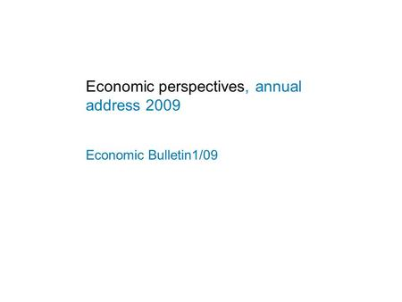 Economic perspectives, annual address 2009 Economic Bulletin1/09.