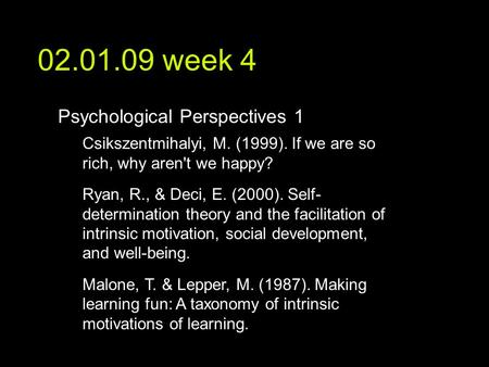 02.01.09 week 4 text Psychological Perspectives 1 Csikszentmihalyi, M. (1999). If we are so rich, why aren't we happy? Ryan, R., & Deci, E. (2000). Self-