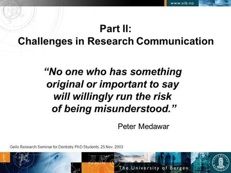 """No one who has something original or important to say will willingly run the risk of being misunderstood."" Peter Medawar Part II: Challenges in Research."