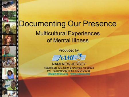 Documenting Our Presence Multicultural Experiences of Mental Illness Produced by NAMI NEW JERSEY 1562 Route 130, North Brunswick, NJ 08902 Ph: (732) 940.