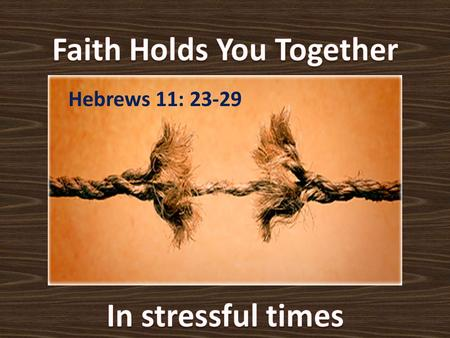 Hebrews 11: 23-29. Moses' Parents faced with King's Demand: Israel's baby boys to be cast out and killed (v. 23; Exodus 1:16, 22; Acts 7:19) Faith Works.