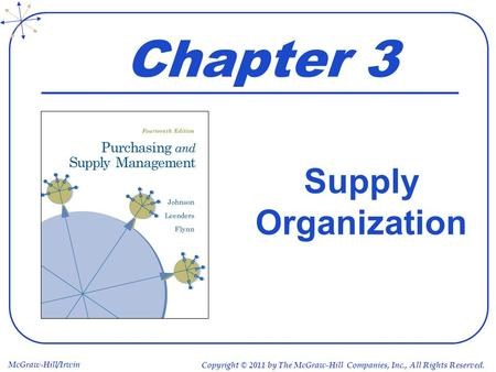 McGraw-Hill/Irwin Copyright © 2011 by The McGraw-Hill Companies, Inc., All Rights Reserved. Chapter 3 Supply Organization.