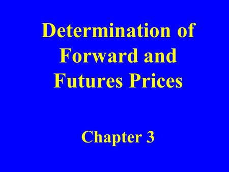 Determination of Forward and Futures Prices Chapter 3.