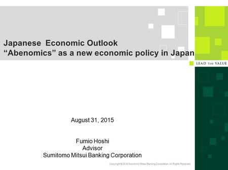 "Copyright © 2015 Sumitomo Mitsui Banking Corporation. All Rights Reserved. Japanese Economic Outlook ""Abenomics"" as a new economic policy in Japan August."
