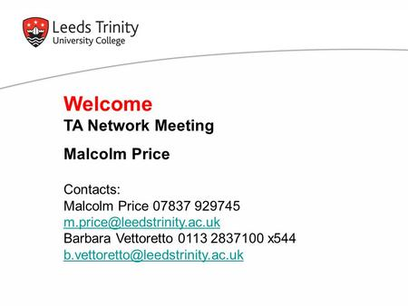 Contacts: Malcolm Price 07837 929745 Barbara Vettoretto 0113 2837100 x544 Welcome TA Network.