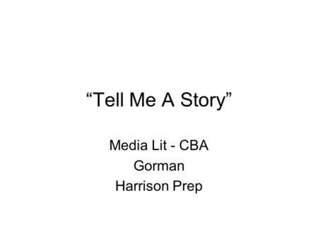 """Tell Me A Story"" Media Lit - CBA Gorman Harrison Prep."