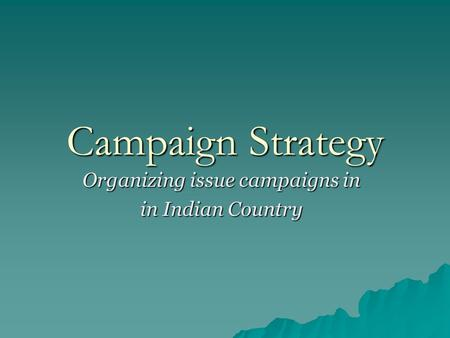 Campaign Strategy Organizing issue campaigns in in Indian Country.