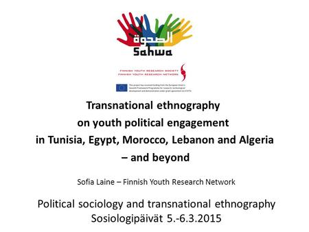 Transnational ethnography on youth political engagement in Tunisia, Egypt, Morocco, Lebanon and Algeria – and beyond Sofia Laine – Finnish Youth Research.