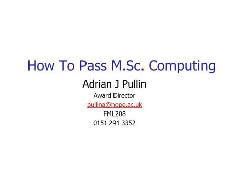 How To Pass M.Sc. Computing Adrian J Pullin Award Director FML208 0151 291 3352.