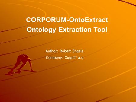 CORPORUM-OntoExtract Ontology Extraction Tool Author: Robert Engels Company: CognIT a.s.