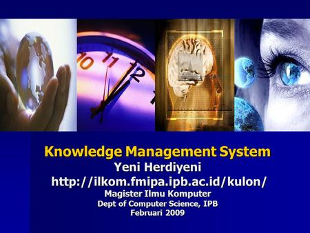 Knowledge Management System Yeni Herdiyeni  Magister Ilmu Komputer Dept of Computer Science, IPB Februari 2009.