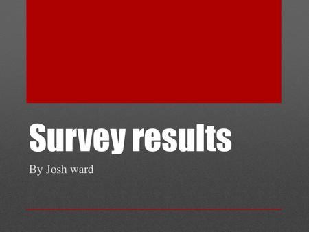 Survey results By Josh ward. Questionnaire 1.Do you like motorsports? (Yes) (No) (What is motorsports?) 2.What do you like about go karting? (Yes) (No)