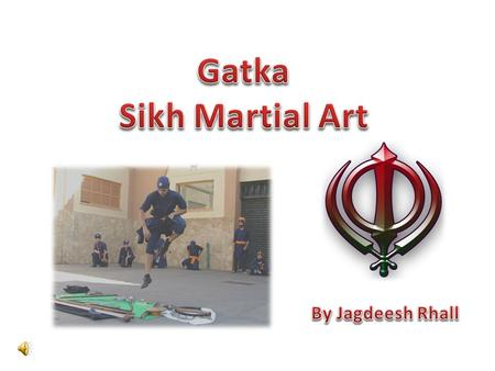 The title for my project will be Gatka – Sikh Martial Arts. I have decided to title my project this as it clearly explains what the subject within the.