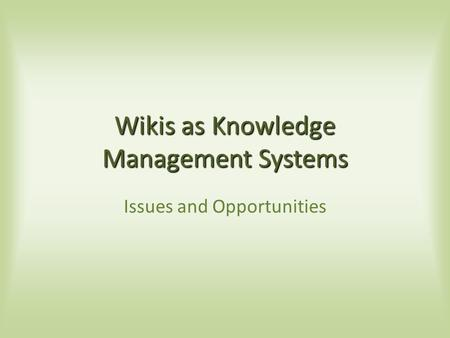 Wikis as Knowledge Management Systems Issues and Opportunities.