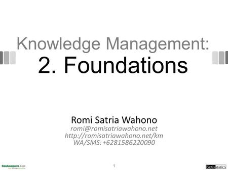 Knowledge Management: 2. Foundations Romi Satria Wahono  WA/SMS: +6281586220090 1.