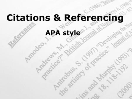 APA style Citations & Referencing. Which referencing style are you using? Check your course guide Check with lecturer if unsure Understand what information.