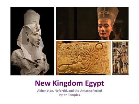 New Kingdom Egypt Akhenaten, Nefertiti, and the Amarna Period Pylon Temples.