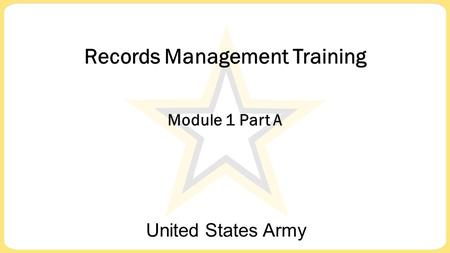 Records Management Training Module 1 Part A United States Army.