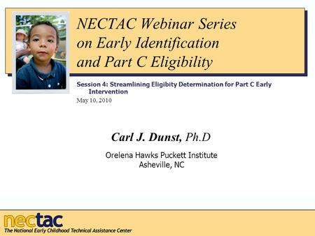 NECTAC Webinar Series on Early Identification and Part C Eligibility Session 4: Streamlining Eligibity Determination for Part C Early Intervention May.