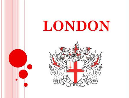 LONDON. The capital city of the United Kingdom. Population: 7,512,400. Lord Mayor : Ian Luder.