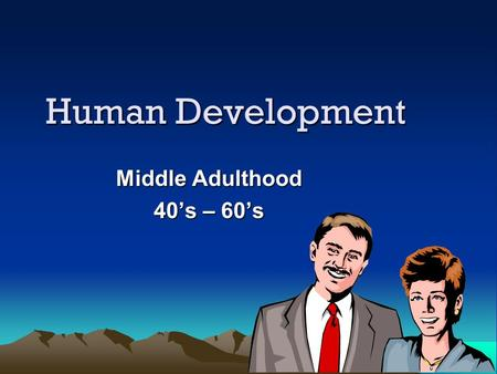 Human Development Middle Adulthood 40's – 60's. Physical Development Skin loses elasticity; eyesight & hearing decline; hair & bone loss (osteoporosis)