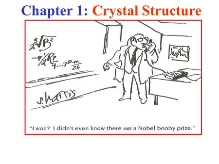 "Chapter 1: Crystal Structure. The Nobel ""Booby"" Prize! See the ""Ig Nobel"" Prize discussed at:  Chapter 1: Crystal Structure."