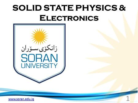 Www.soran.edu.iq SOLID STATE PHYSICS & Electronics 1.