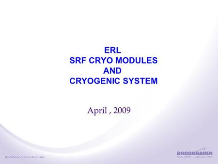 April, 2009 ERL SRF CRYO MODULES AND CRYOGENIC SYSTEM.