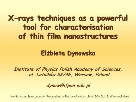 X-rays techniques as a powerful tool for characterisation of thin film nanostructures Elżbieta Dynowska Institute of Physics Polish Academy of Sciences,