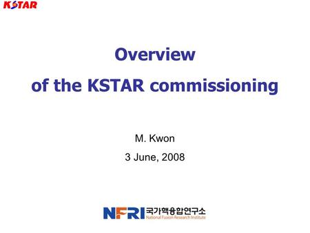 Overview of the KSTAR commissioning M. Kwon 3 June, 2008.