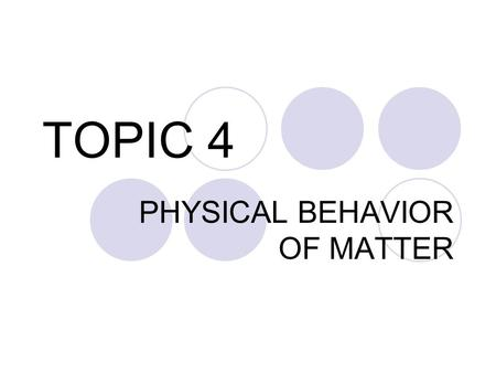 PHYSICAL BEHAVIOR OF MATTER