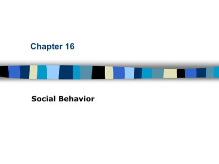 Chapter 16 Social Behavior.