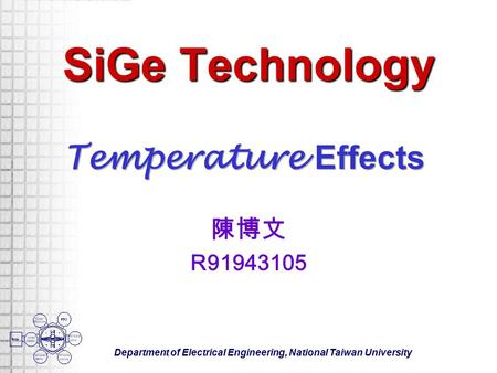 Department of Electrical Engineering, National Taiwan University SiGe Technology 陳博文 R91943105.