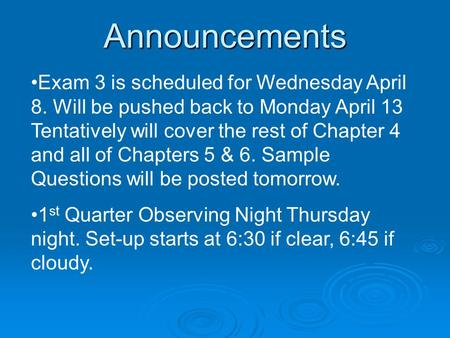 Announcements Exam 3 is scheduled for Wednesday April 8. Will be pushed back to Monday April 13 Tentatively will cover the rest of Chapter 4 and all of.