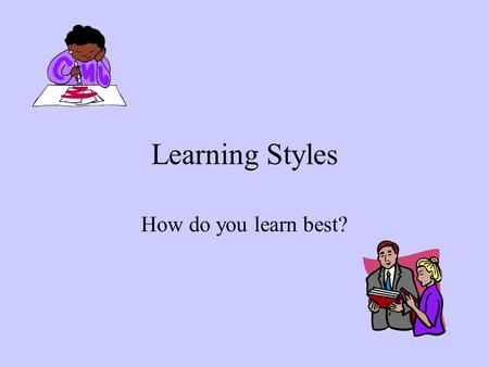 Learning Styles How do you learn best?. What is a Learning Style? ☺A learning style is a method a person uses for acquiring knowledge. ☺A learning style.