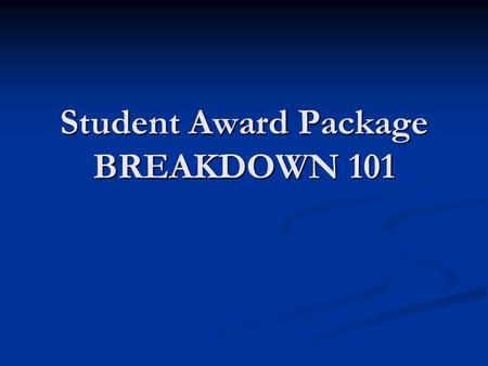Student Award Package BREAKDOWN 101. What Is An Award Package? It is a package of financial awards that are granted and offered to a student, in order.