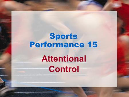 Sports Performance 15 Attentional Control.