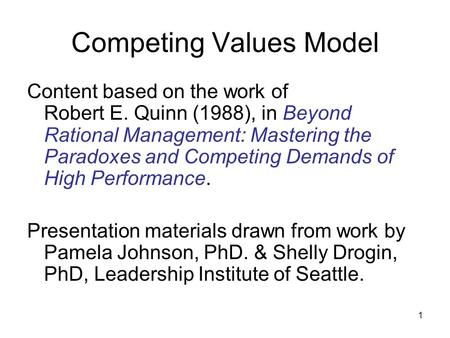 1 Competing Values Model Content based on the work of Robert E. Quinn (1988), in Beyond Rational Management: Mastering the Paradoxes and Competing Demands.