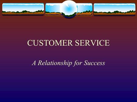 CUSTOMER SERVICE A Relationship for Success. Customer Service Is:  Complete Worksheet # 1  Where did you receive excellent customer service?  Why was.