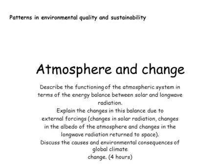 Atmosphere and change Describe the functioning of the atmospheric system in terms of the energy balance between solar and longwave radiation. Explain the.