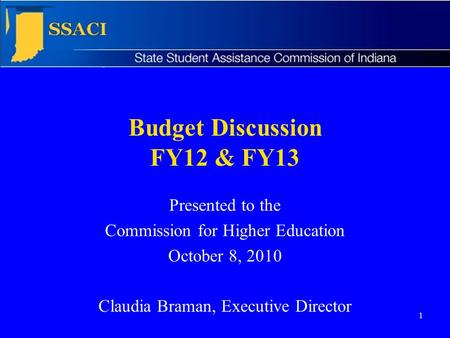 1 Budget Discussion FY12 & FY13 Presented to the Commission for Higher Education October 8, 2010 Claudia Braman, Executive Director.