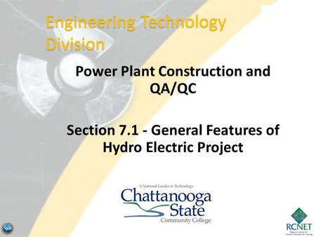 Power Plant Construction and QA/QC Section 7.1 - General Features of Hydro Electric Project Engineering Technology Division.