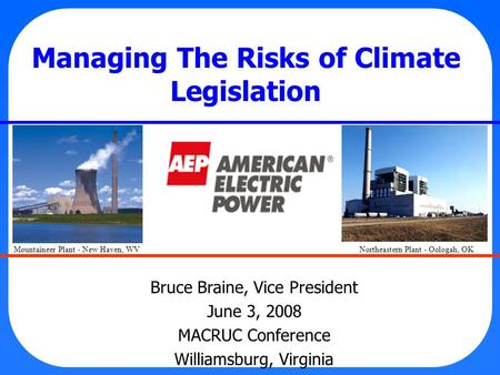 Managing The Risks of Climate Legislation Bruce Braine, Vice President June 3, 2008 MACRUC Conference Williamsburg, Virginia Mountaineer Plant - New Haven,