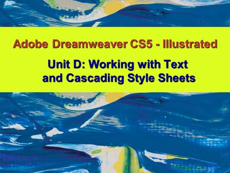 Adobe Dreamweaver CS5 - Illustrated Unit D: Working with Text and Cascading Style Sheets.