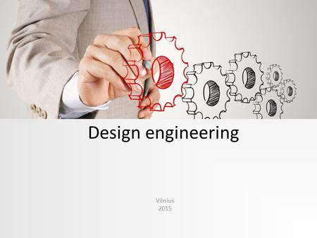 Design engineering Vilnius 2015. The goal of design engineering is to produce a model that exhibits: firmness – a program should not have bugs that inhibit.