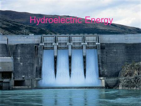 Hydroelectric Energy. How it Works The water is held behind a dam, forming an artificial lake, or reservoir. The force of the water being released from.